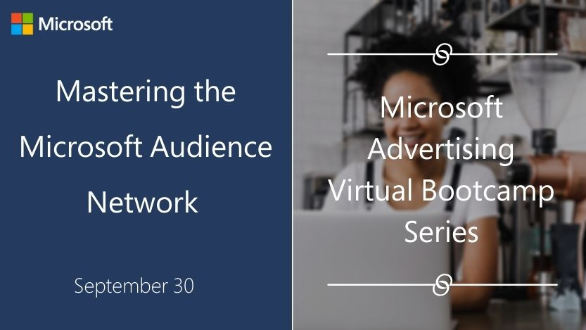 Mastering the Microsoft Audience Network webinar.