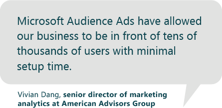 Image displaying text that says Microsoft Audience Ads have allowed our business to be in front of tens of thousands of users with minimal setup time. Quote is attributed to Vivian Dang, senior director of marketing analytics at American Advisors Group